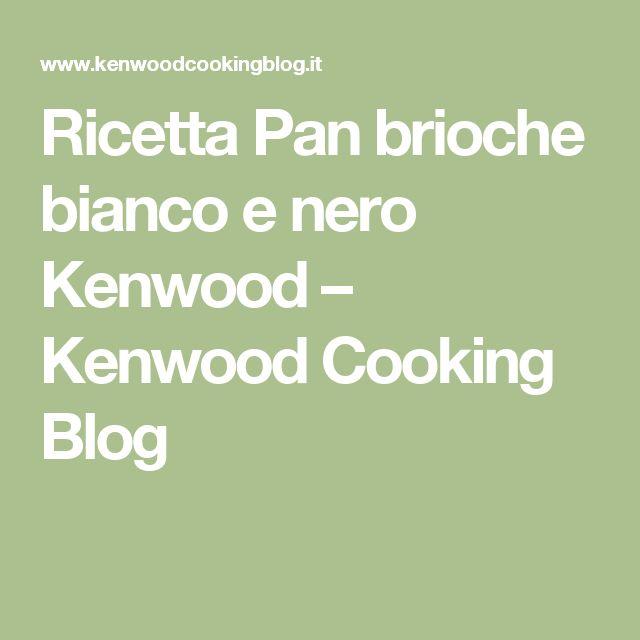Ricetta Pan brioche bianco e nero Kenwood – Kenwood Cooking Blog