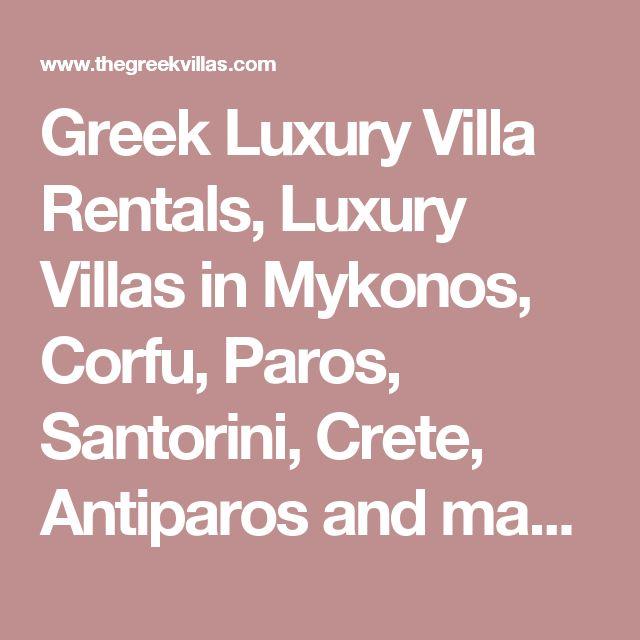 Greek Luxury Villa Rentals, Luxury Villas in Mykonos, Corfu, Paros, Santorini, Crete, Antiparos and many other Islands