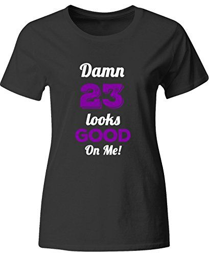 Funny 23rd Birthday Gift Damn 23 Looks Good On Me  Ladies T Shirt -- Read more  at the image link.