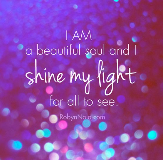 I AM a beautiful soul and I shine my light for all to see. #positive #affirmations #mantra #shine #sparkle