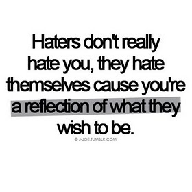 haters: Gonna Hate, Hate Gonna, Life, Inspiration, Quotes, So True, Truths, Things, Living