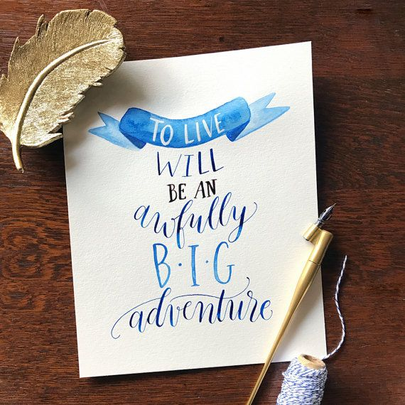 """To live will be an awfully big adventure."" - Peter Pan, Hook movie quote  - Nursery Decor, Calligraphy #StoriedScript #Calligraphy #modernCalligraphy #PeterPan #BigAdventure #NurseryDecor"