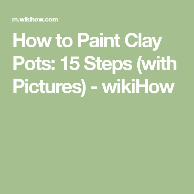 How to Paint Clay Pots: 15 Steps (with Pictures) - wikiHow