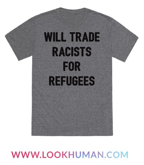 """Support refugees and hard-working immigrants with this """"Will Trade Racists For Refugees"""" to celebrate our diversity while rejecting and resisting racism! Perfect for a social justice warrior, liberal progressives, minority rights, human rights, protests, and immigrant pride!"""
