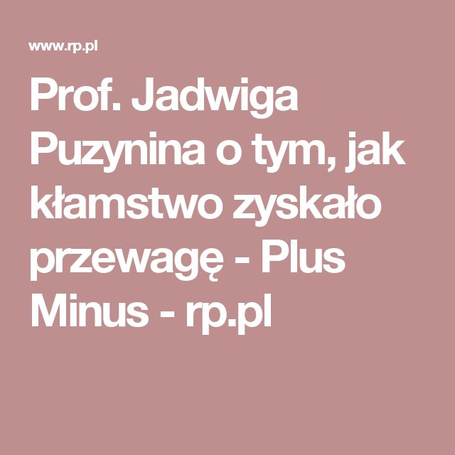 Prof. Jadwiga Puzynina o tym, jak kłamstwo zyskało przewagę - Plus Minus - rp.pl