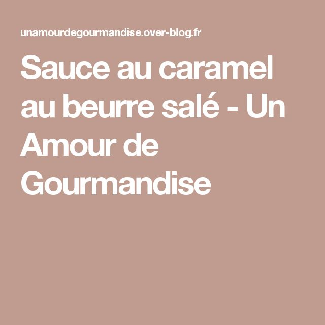 Sauce au caramel au beurre salé - Un Amour de Gourmandise