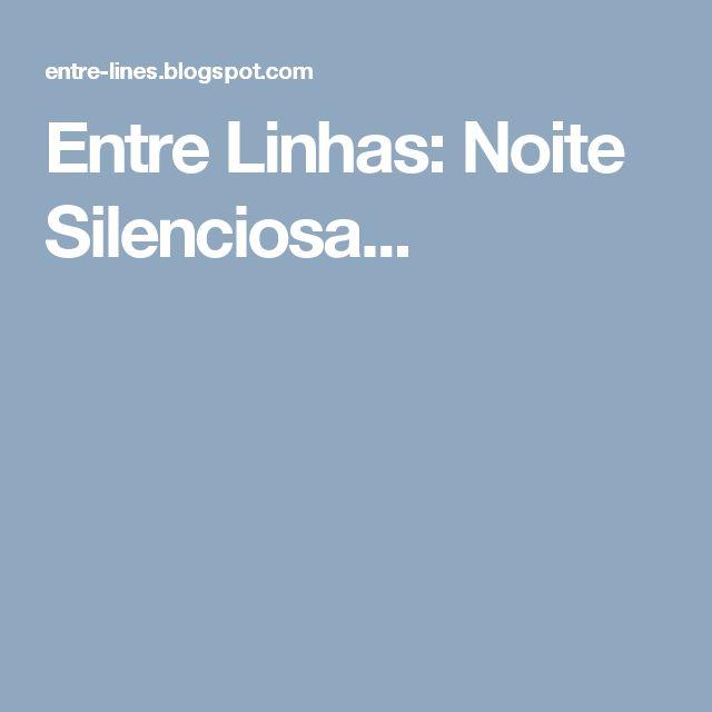 Entre Linhas: Noite Silenciosa...