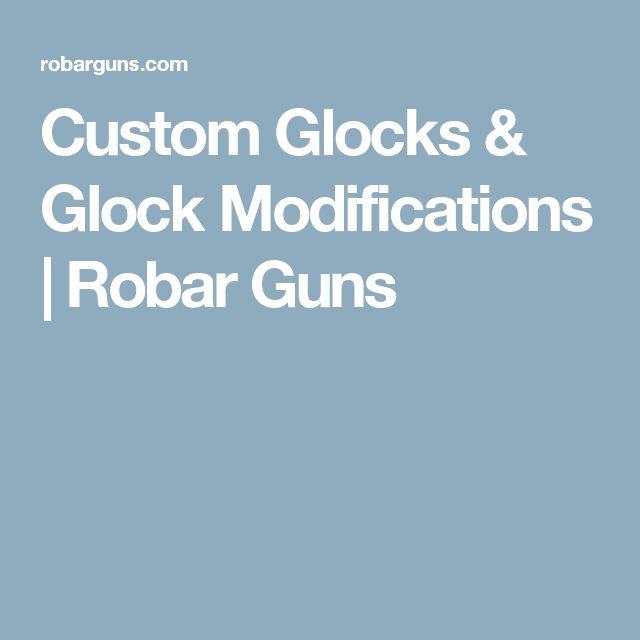 Custom Glocks & Glock Modifications | Robar Guns