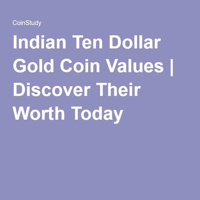 Indian Ten Dollar Gold Coin Values | Discover Their Worth Today