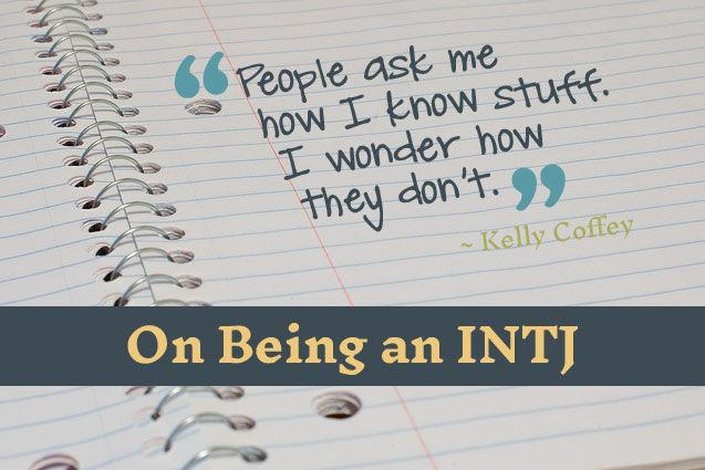 A quote from a Quora response about what it means to be an INTJ. So funny--and true--that I had to make an image out of it!
