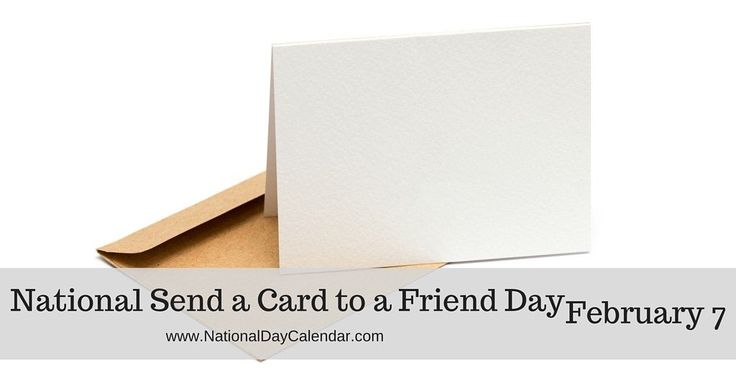 National Send a Card to a Friend Day - February 7