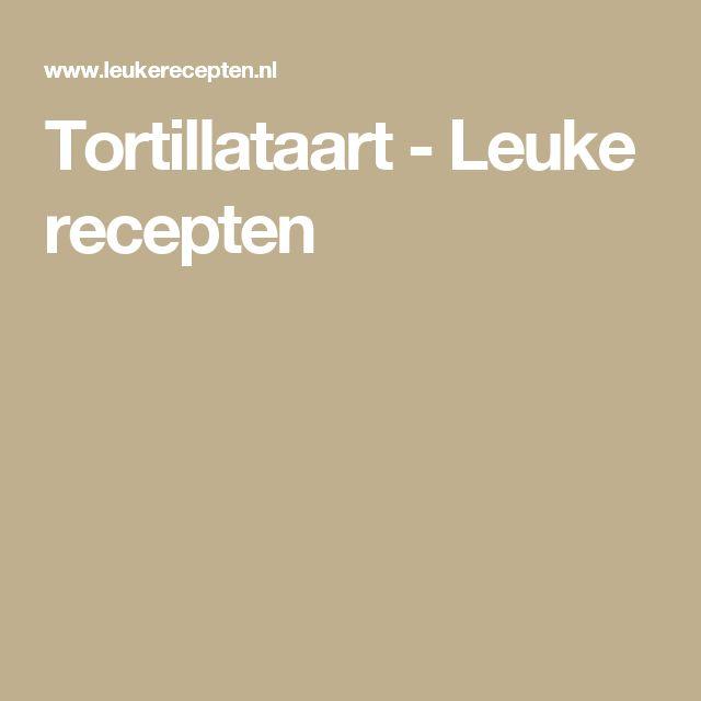 Tortillataart - Leuke recepten