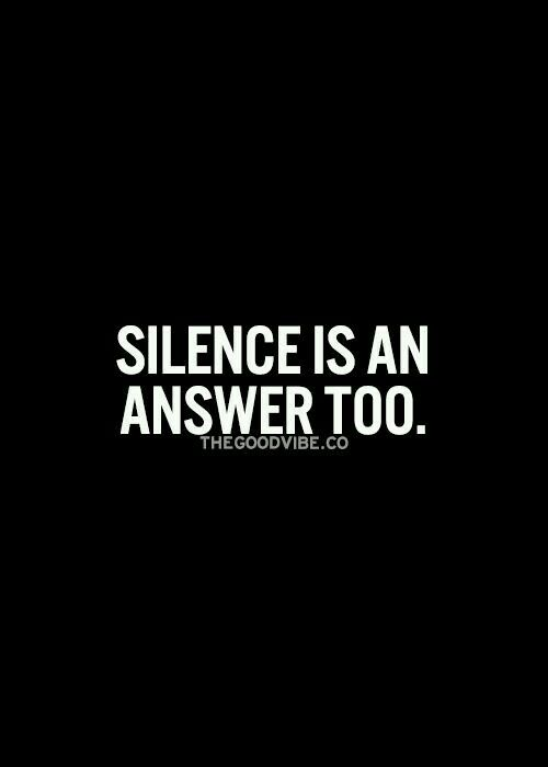 By not saying something, it's meaning is within the silence. If people don't get it, they don't understand the person. That's a personality conflict. Doesn't make them wrong, doesn't make the other right, silence is taking a step back from the situation and thinking before one speaks.