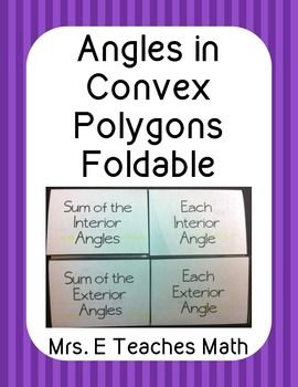 This is a foldable for angles in convex polygons. It is a great addition to an interactive notebook or just as a stand alone foldable in your student's notes.  There are four flaps in the foldable.  The flaps include:   •  Sum of the Interior Angles   •  Each Interior Angle   •  Sum of the Exterior Angles   •  Each Exterior Angle  Under each flap the formula is given, along with an example.