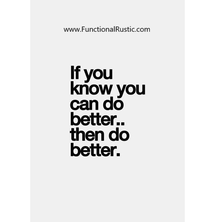 If you know you can do better than do better. www.FunctionalRustic.com #quote #quoteoftheday #motivation #inspiration #diy #functionalrustic #homestead #rustic #pallet #pallets #rustic #handmade #craft #tutorial #michigan #puremichigan #storage #repurpose #recycle #decor #country #duck #muscovy #barn #strongwoman #success #goals #dryden #salvagedwood #livingedge #smallbusiness #smallbusinessowner #puremichigan #yogi #yoga