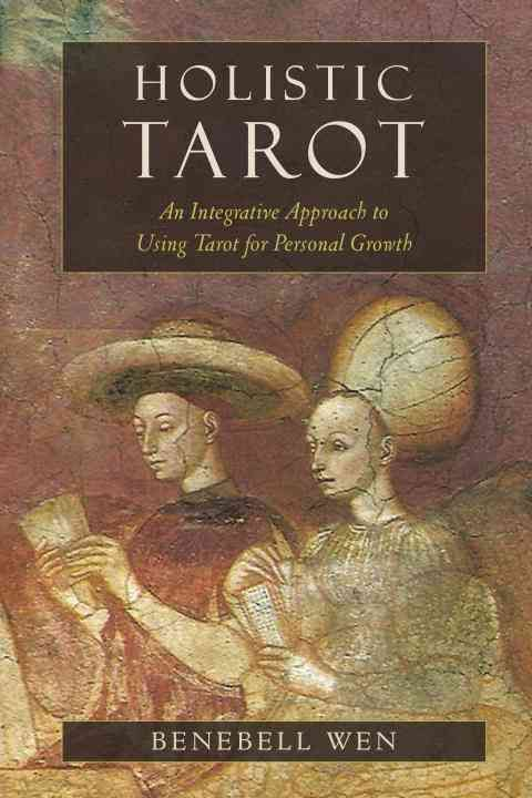 Holistic Tarot: An Integrative Approach To Using Tarot For
