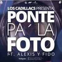 Los Cadillac's - Ponte Pa' La Foto ft Alexis y Fido