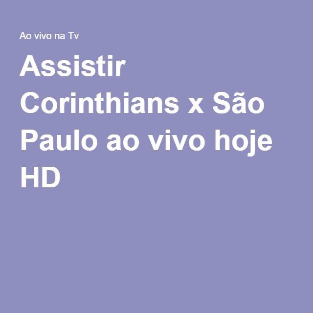 Assistir Corinthians x São Paulo ao vivo hoje HD