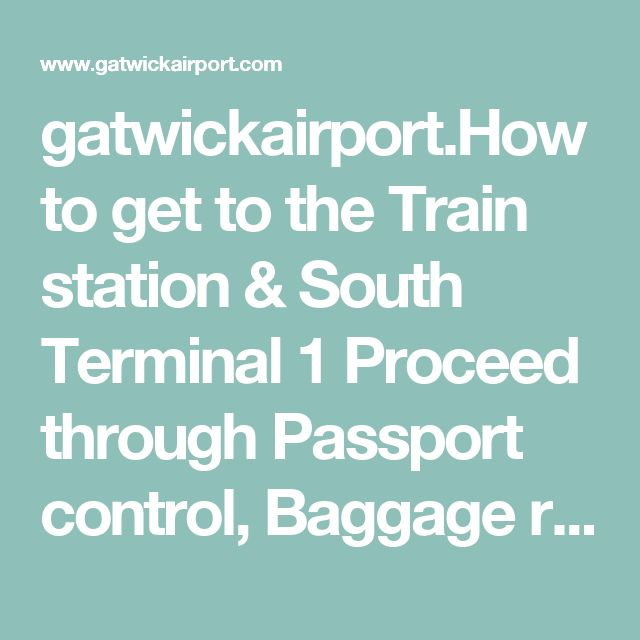 gatwickairport.How to get to the Train station & South Terminal  1 Proceed through Passport control,  Baggage reclaim & Customs  2 After entering the Arrivals concourse,  take the lifts to Level 1  3 Board the FREE shuttle to the Train station  & South Terminal