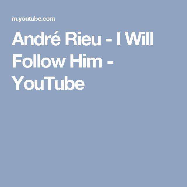 André Rieu - I Will Follow Him - YouTube