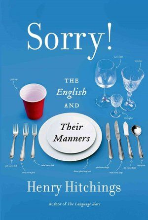 Sorry! The English and Their Manners by Henry Hitchings - he traces the history of today's customs back to medieval times when polite behavior was a necessary precaution against violence at mealtimes.