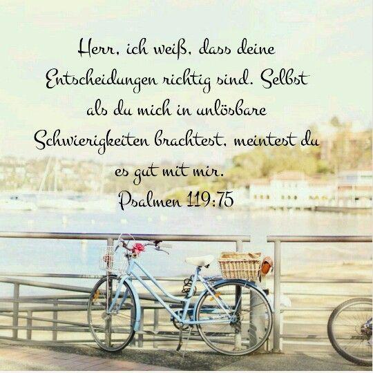 #Herr, ich weiß, dass deine #Entscheidungen #richtig sind. Selbst als du mich in unlösbare #Schwierigkeiten brachtest, meintest du es #gut mit mir. #Psalmen119:75