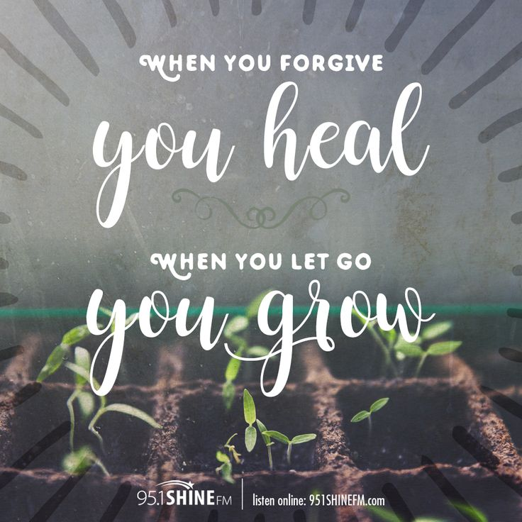 When you forgive, you heal. When you  let go, you grow.