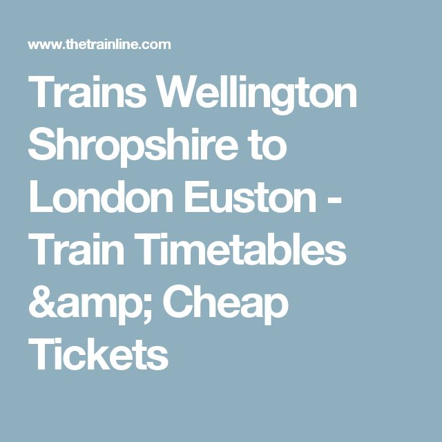 Trains Wellington Shropshire to London Euston - Train Timetables & Cheap Tickets