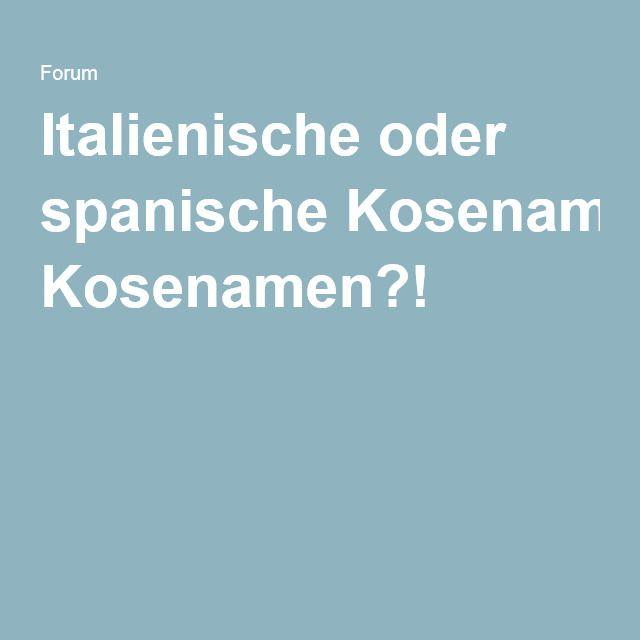 Italienische oder spanische Kosenamen?!