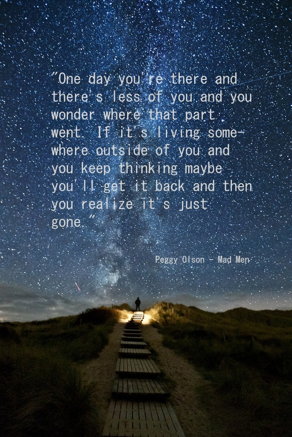 Peggy Olson quote - Mad Men...one of my personal favorite quotes