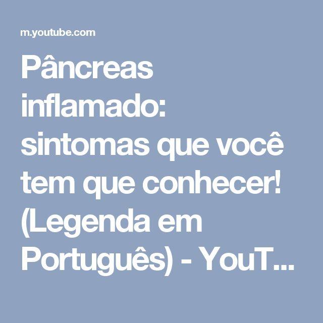 Pâncreas inflamado: sintomas que você tem que conhecer! (Legenda em Português) - YouTube