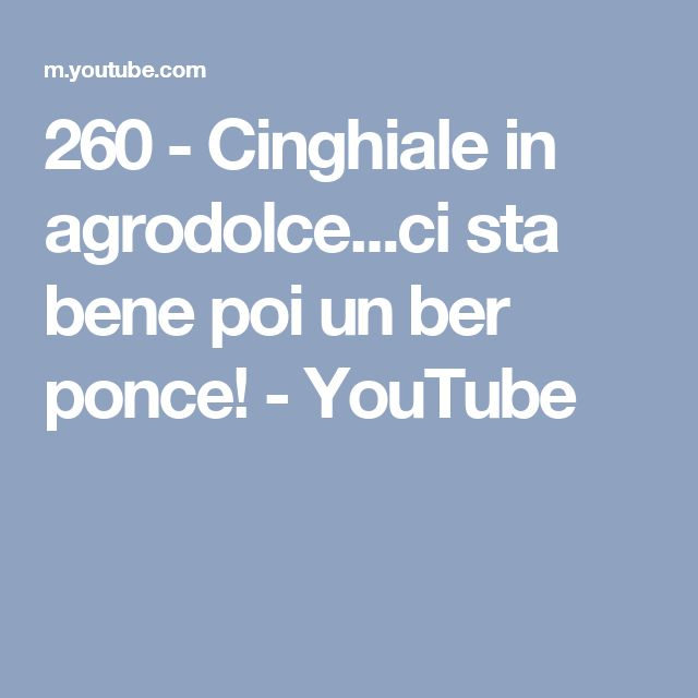 260 - Cinghiale in agrodolce...ci sta bene poi un ber ponce! - YouTube