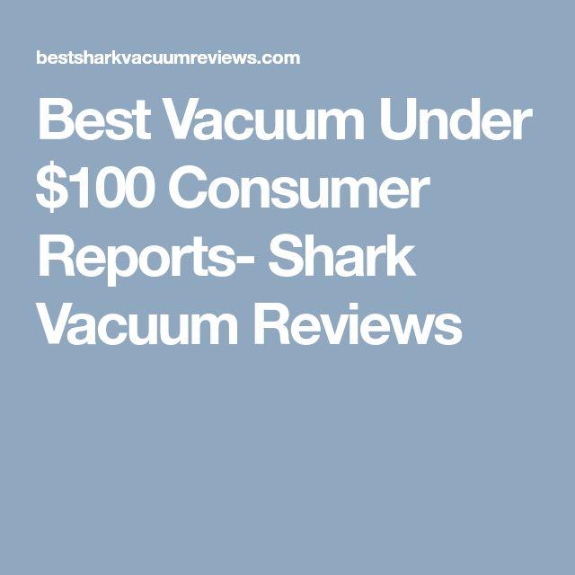 Best Vacuum Under $100 Consumer Reports- Shark Vacuum Reviews