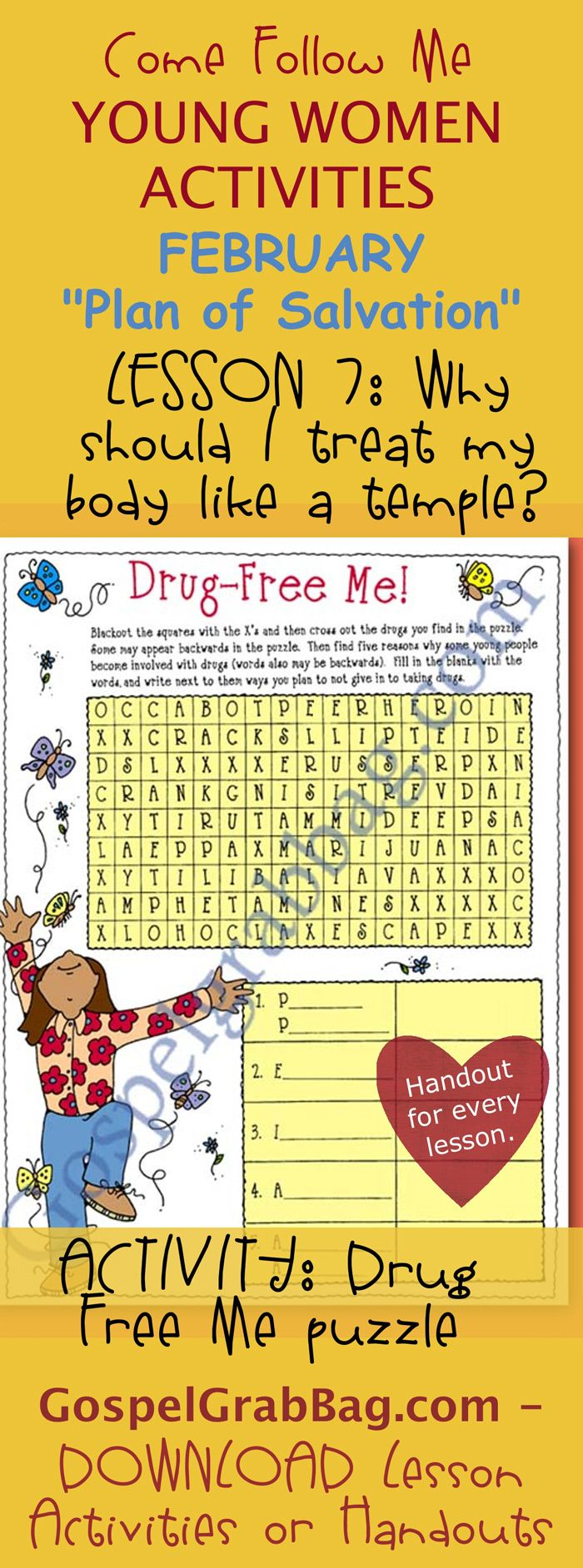 DRUGS AND SUBSTANCE ABUSE – BODY IS A TEMPLE - PLAN OF SALVATION: Come Follow Me – LDS Young Women Activities, February Theme: The Plan of Salvation, Lesson Topic #7: Why should I treat my body like a temple? handout for every lesson, ACTIVITY: Drug free Me! puzzle, Gospel grab bag – handouts to download from gospelgrabbag.com