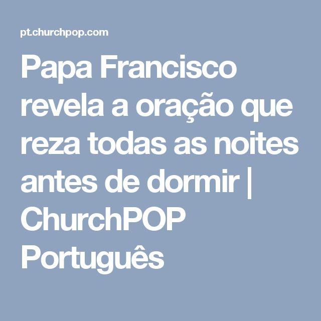 Papa Francisco revela a oração que reza todas as noites antes de dormir   ChurchPOP Português