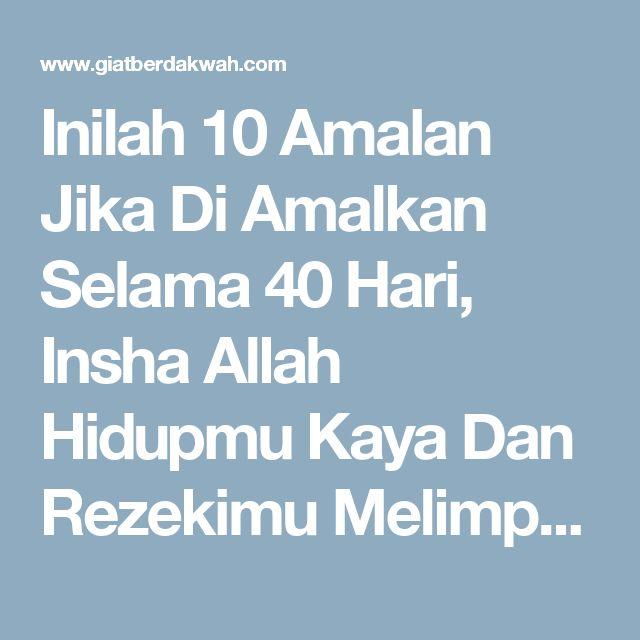 Inilah 10 Amalan Jika Di Amalkan Selama 40 Hari, Insha Allah Hidupmu Kaya Dan Rezekimu Melimpah