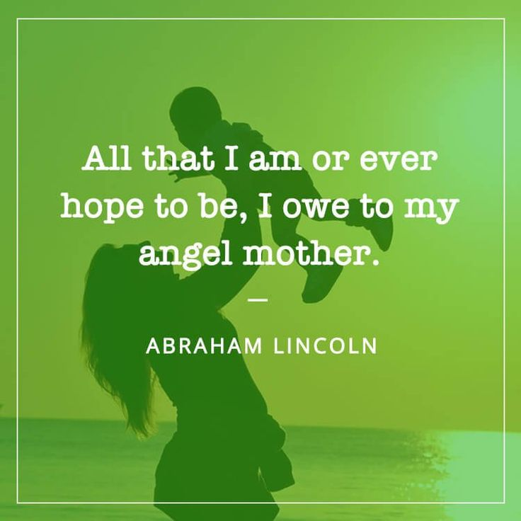 "50+ Best Quotes for Mother's Day - ""All that I am or ever hope to be, I owe to my angel mother.  - ABRAHAM LINCOLN"" #MotherQuotes #ThankYouMom #MothersDayQuotes"