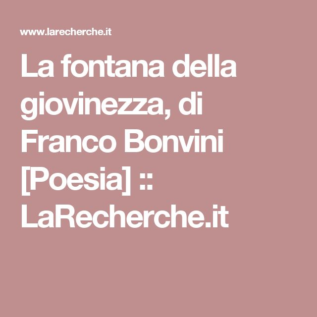 La fontana della giovinezza, di Franco Bonvini [Poesia] ::   LaRecherche.it