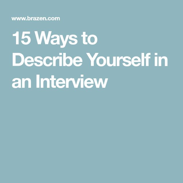 15 Ways to Describe Yourself in an Interview