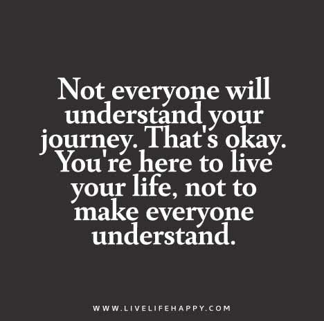 Youre-here-to-live-your-life,-not-to-make-everyone-understand