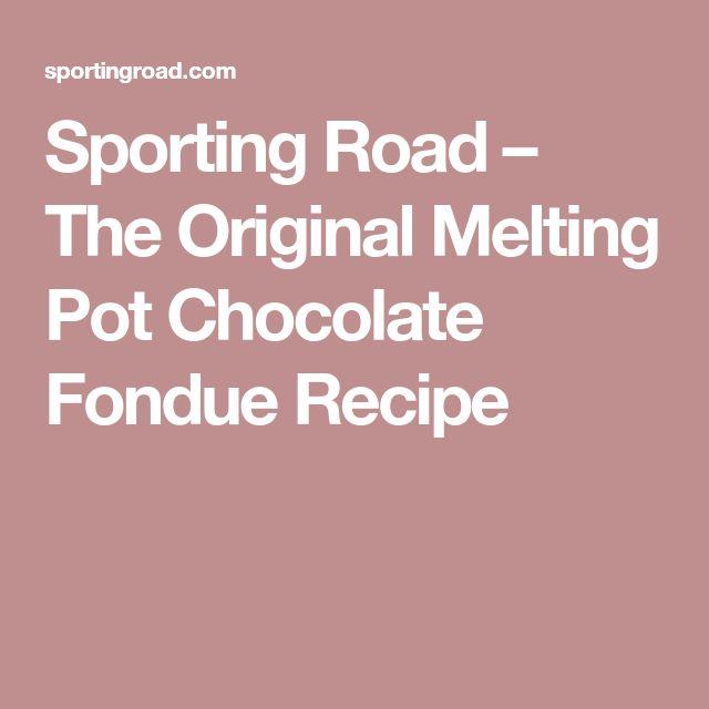 Sporting Road – The Original Melting Pot Chocolate Fondue Recipe