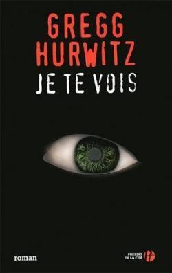 Je te vois par Gregg Hurwitz