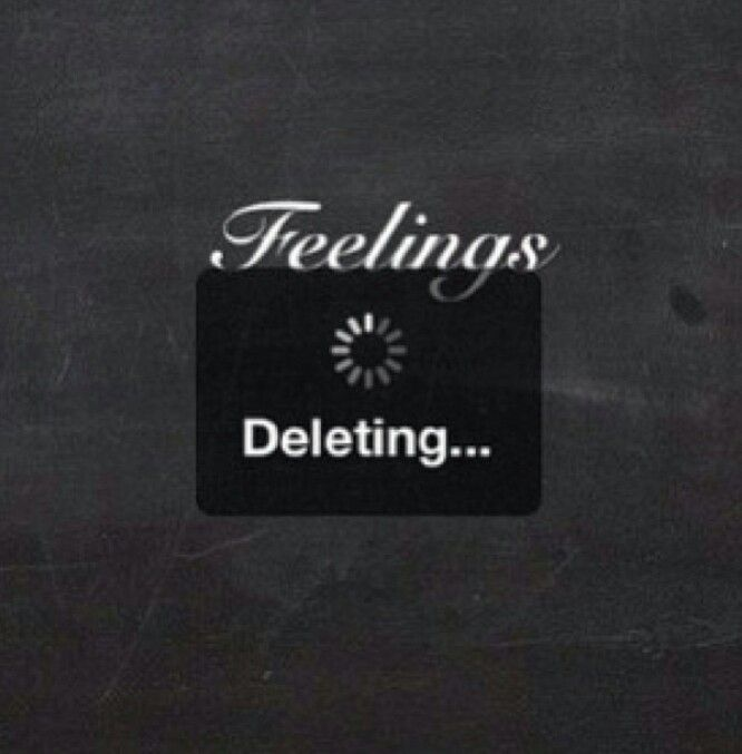 Feelings...Deleting. If only it were that easy.