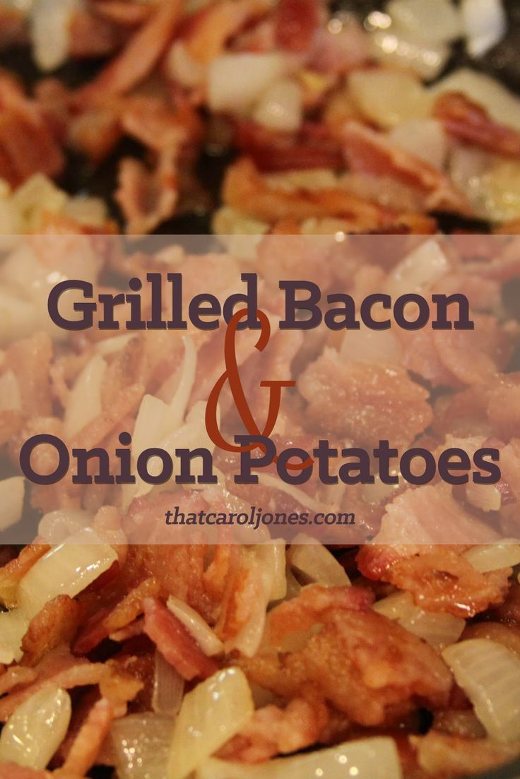 ThatCarolJones||For the Love of Cheese and Bacon: Grilled Bacon Onion Potatoes