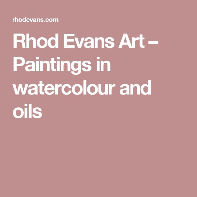 Rhod Evans Art – Paintings in watercolour and oils