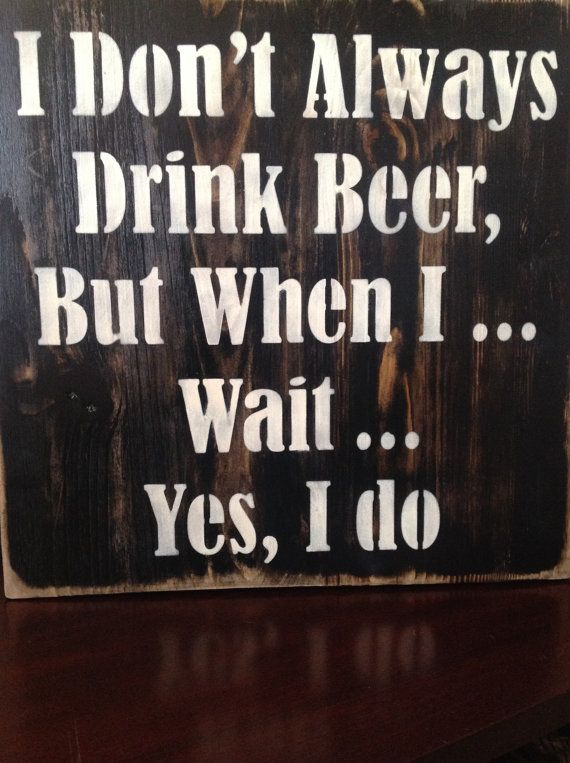 I Don't Always Drink Beer... Wood primitive sign, bar, pub, patio, yard signs, man cave, game room, wall decor, bbq, home decor,