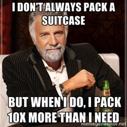 """I don't always pack a suitcase, but when I do, I pack 10x more than I need."""