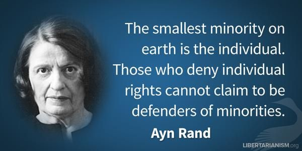 The smallest minority on earth in the individual. Those who deny individual rights cannot claim to be defenders of minorities. ~Ayn Rand  #human #rights #defend #minority #individual #people #quotes