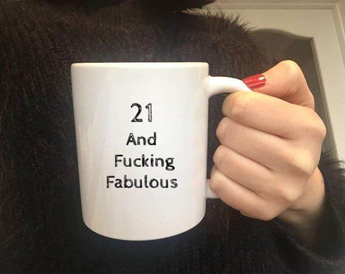 Know Someone Turning 21 What Year Old Wouldnt Want To Be Called Fucking Great Whether Its