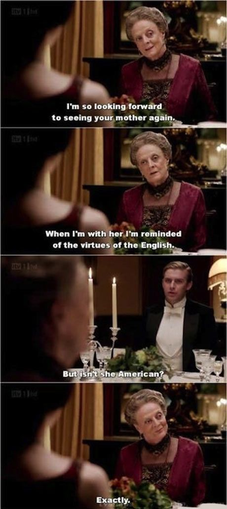 Downton Abbey: I never get tired of the Dowager's barbs at us yanks. She's just too charming ... in a fussy way!